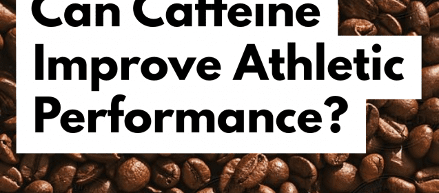 Can Caffeine Improve Athletic Performance?