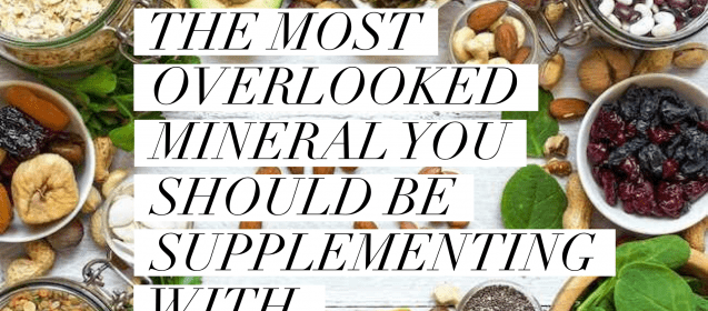The Most Overlooked Mineral You Should Be Supplementing With.