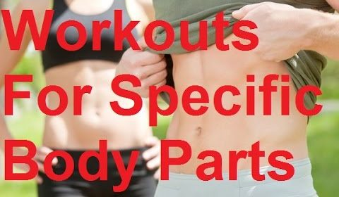 Great Exercises For Specific Body Parts