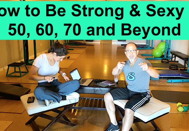 How to Be Strong & Sexy at 50, 60, 70 and Beyond