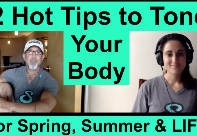 2 Hot Tips to Tone Your Body for Spring, Summer and LIFE W3 Podcast 32