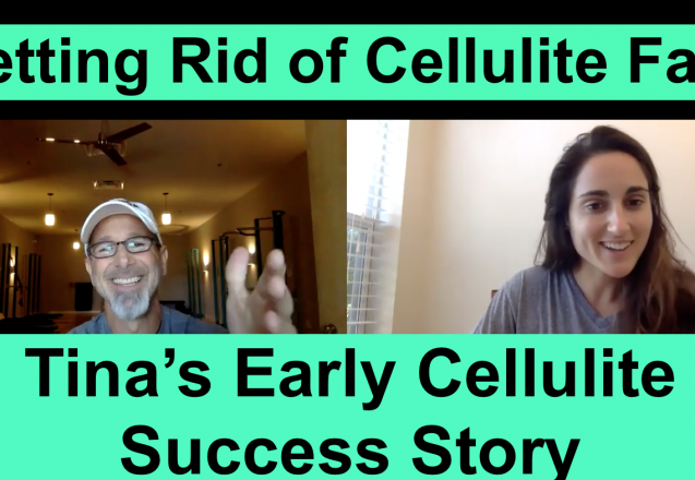 Getting Rid of Cellulite Fast Tina T's Powerful Early Cellulite Success Story
